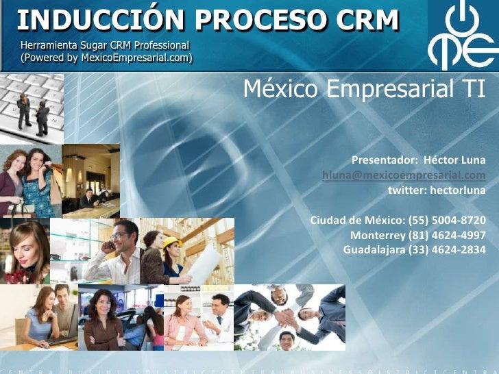 Inducción proceso crm<br />Herramienta Sugar CRM Professional(Powered by MexicoEmpresarial.com)<br />México Empresarial TI...