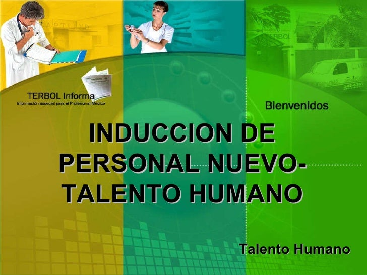 INDUCCION DE PERSONAL NUEVO- TALENTO HUMANO Talento Humano