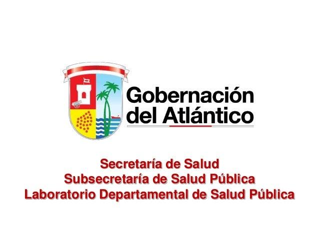Secretaría de Salud Subsecretaría de Salud Pública Laboratorio Departamental de Salud Pública