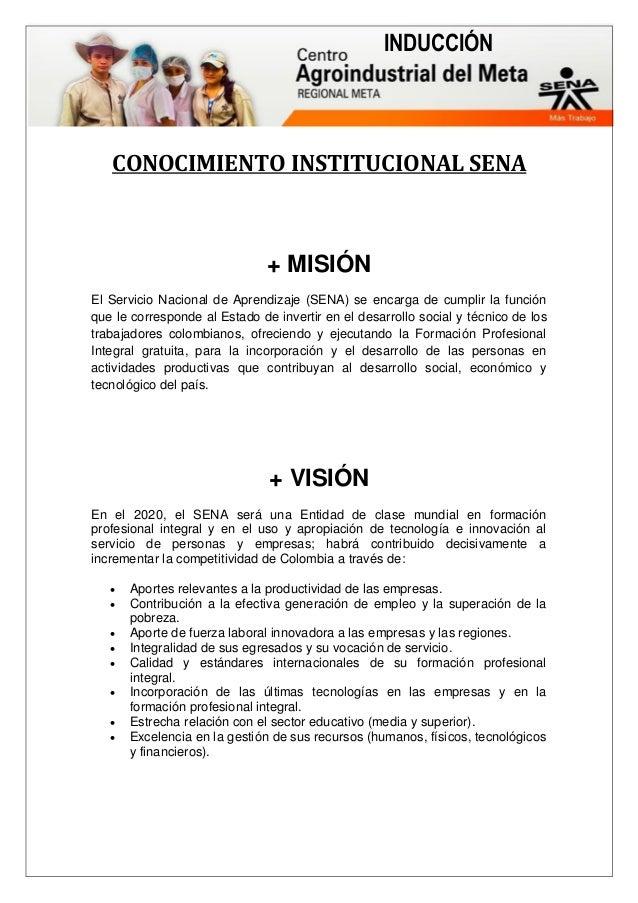 INDUCCIÓN CONOCIMIENTO INSTITUCIONAL SENA + MISIÓN El Servicio Nacional de Aprendizaje (SENA) se encarga de cumplir la fun...