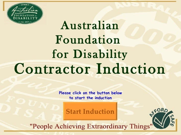 Australian Foundation  for Disability Please click on the button below to start the induction Start Induction Contractor...