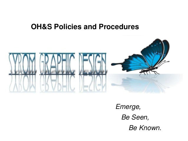 OH&S Policies and Procedures                     Emerge,                       Be Seen,                         Be Known.