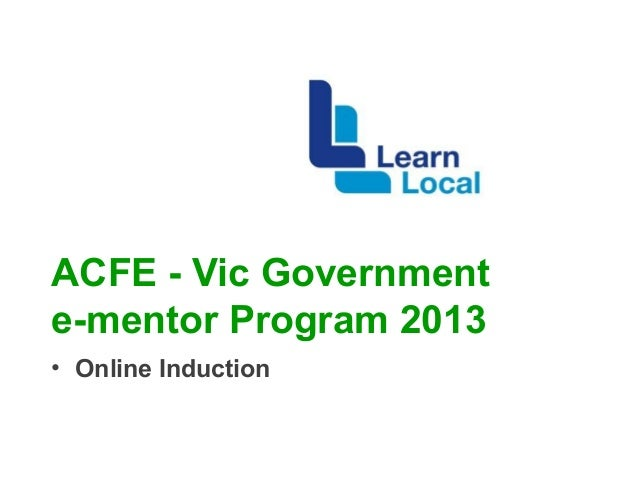 ACFE - Vic Government e-mentor Program 2013 • Online Induction