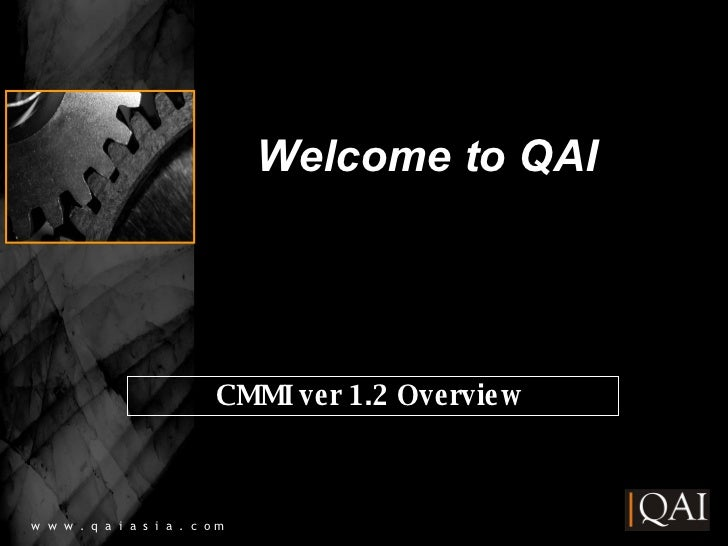 Welcome to QAI AAA w  w  w  .  q  a  i  a  s  i  a  .  c  o m CMMI ver 1.2 Overview
