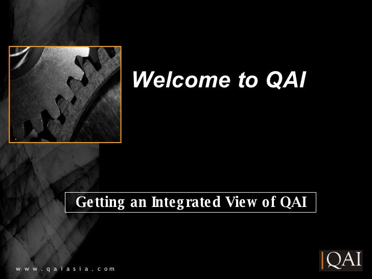 Welcome to QAI AAA w  w  w  .  q  a  i  a  s  i  a  .  c  o m Getting an Integrated View of QAI
