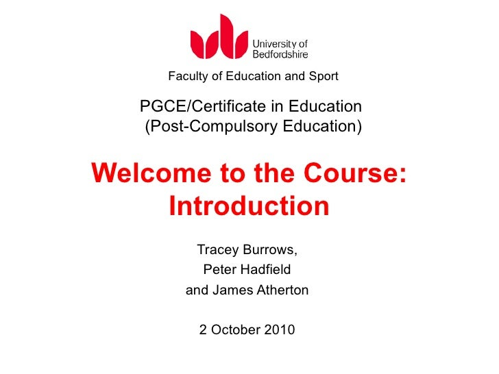 Welcome to the Course: Introduction Tracey Burrows, Peter Hadfield and James Atherton 2 October 2010 Faculty of Education ...