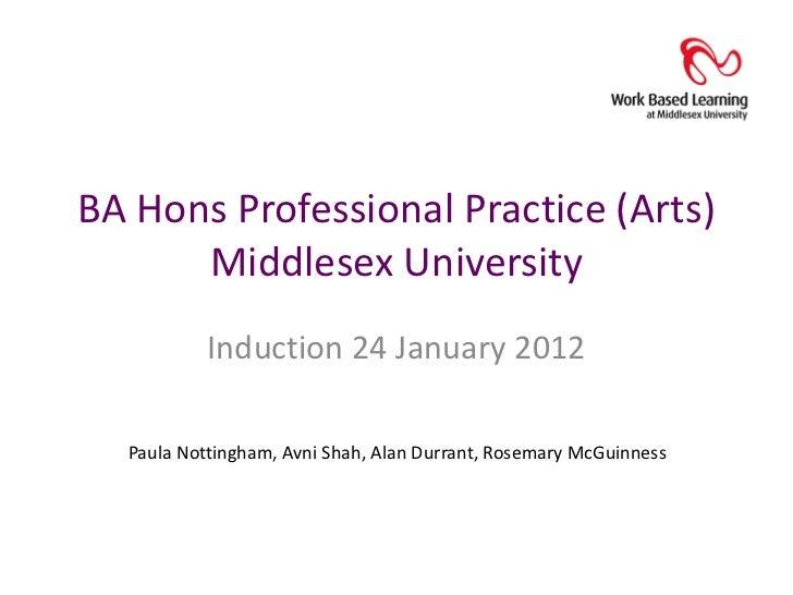 BA Hons Professional Practice (Arts)      Middlesex University           Induction 24 January 2012  Paula Nottingham, Avni...