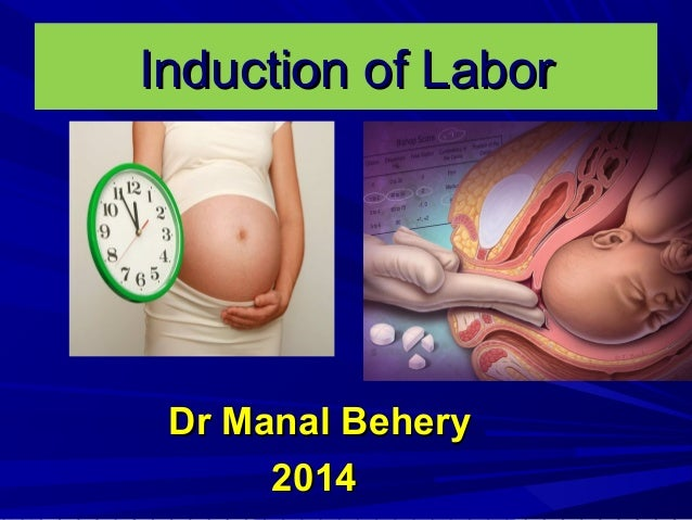 Induction of LaborInduction of Labor Dr Manal BeheryDr Manal Behery 20142014
