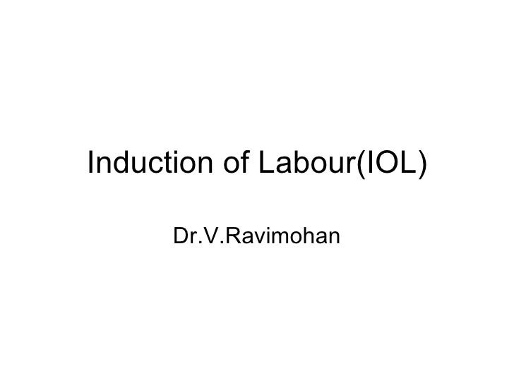 Induction of Labour(IOL) Dr.V.Ravimohan