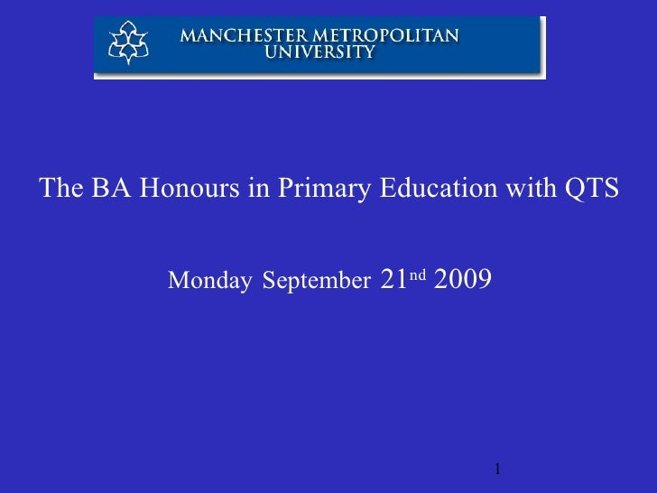 The BA Honours in Primary Education with QTS Monday   September   21 nd  2009