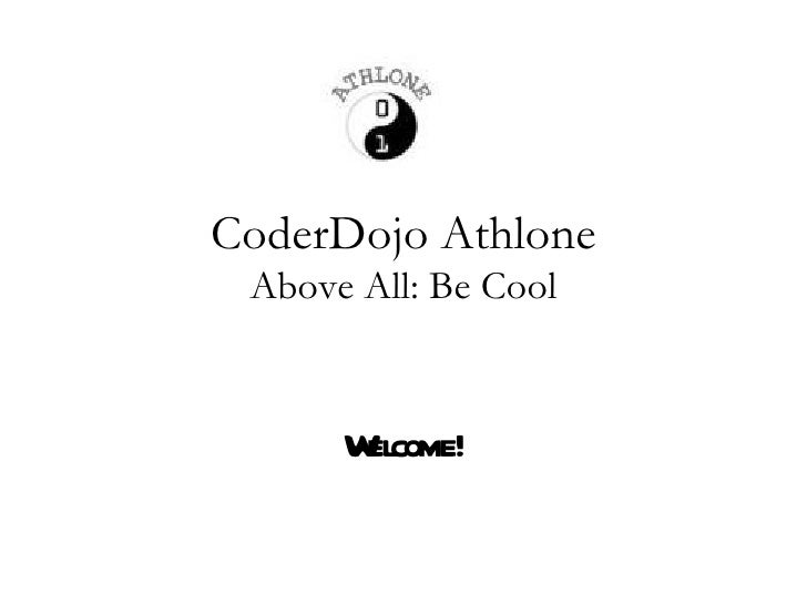 CoderDojo Athlone Above All: Be Cool      W come!       el