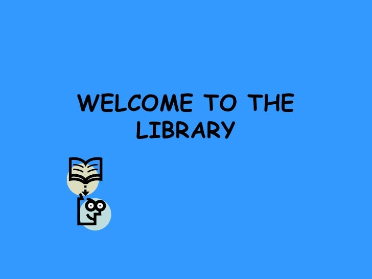WELCOME TO THE LIBRARY<br />