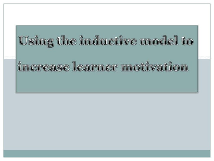 Using the inductive model to increase learner motivation<br />