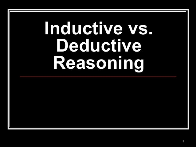 a look at deductive vs inductive reasoning Deductive arguments are the kind in which the premises are intended to make a   by looking at two sets of examples that typify the two families of induction and.