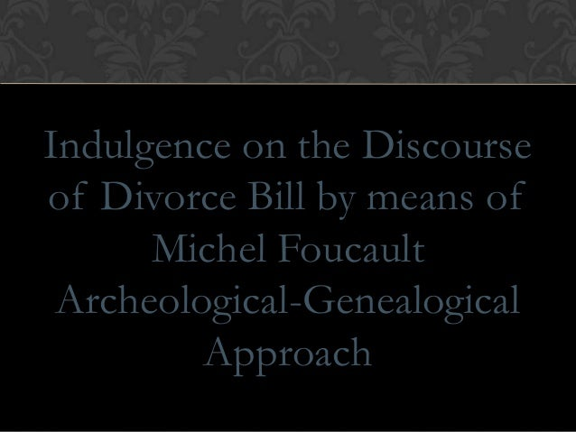 Indulgence on the Discourse of Divorce Bill by means of Michel Foucault Archeological-Genealogical Approach