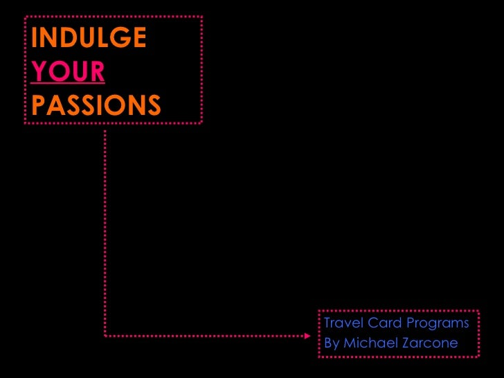INDULGE  YOUR  PASSIONS Travel Card Programs By Michael Zarcone