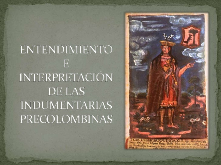 ENTENDIMIENTO E INTERPRETACIÓN DE LAS INDUMENTARIAS PRECOLOMBINAS<br />