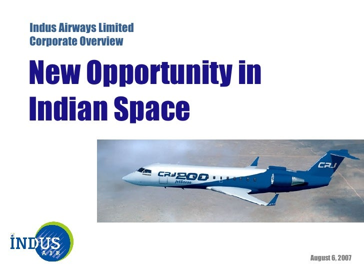 May 27, 2009 Indus Airways Limited Corporate Overview New Opportunity in Indian Space