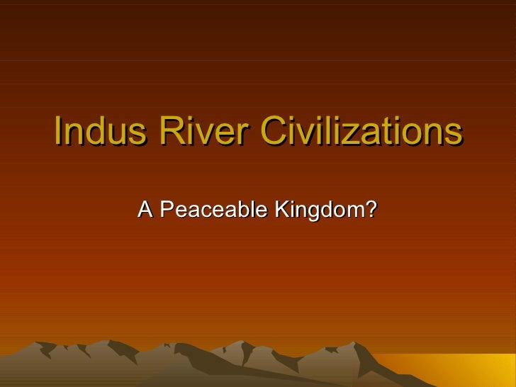 Indus River Civilizations A Peaceable Kingdom?