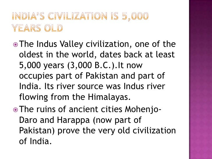 India's civilization is 5,000 years old<br />The Indus Valley civilization, one of the oldest in the world, dates back at ...