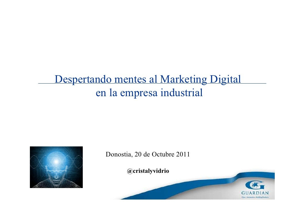Despertando mentes al Marketing Digital        en la empresa industrial          Donostia, 20 de Octubre 2011             ...