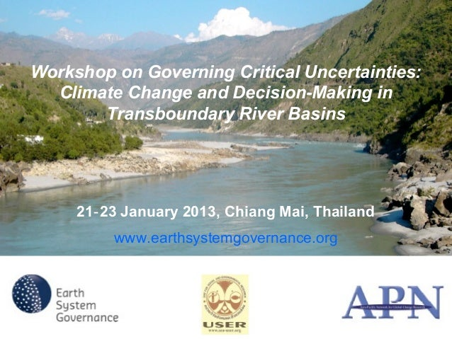 Workshop on Governing Critical Uncertainties:  Climate Change and Decision-Making in       Transboundary River Basins     ...