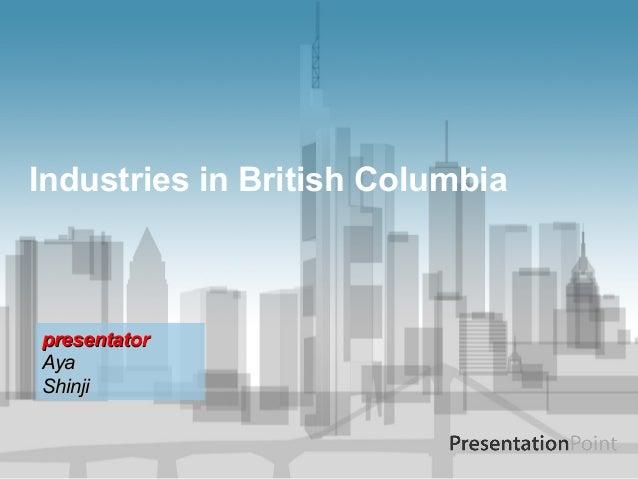 Industries in British ColumbiapresentatorAyaShinji