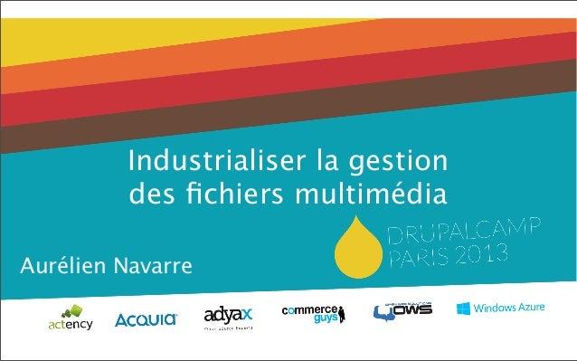 Aurélien NavarreIndustrialiser la gestiondes fichiers multimédia