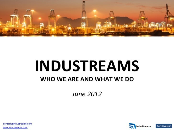 INDUSTREAMS                           WHO WE ARE AND WHAT WE DO                                           ...