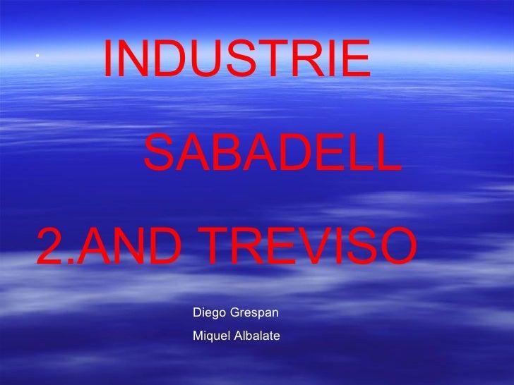 Diego Grespan Miquel Albalate <ul><li>INDUSTRIE </li></ul><ul><ul><ul><li>SABADELL </li></ul></ul></ul><ul><li>AND TREVISO...