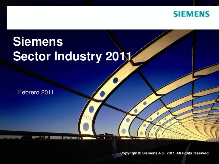 SiemensSector Industry 2011Febrero 2011                 Copyright © Siemens A.G. 2011. All rights reserved.