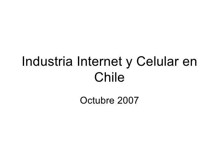 Industria Internet y Celular en Chile Octubre 2007