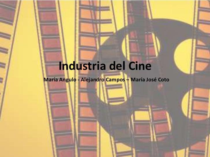 Industria del CineMaría Angulo - Alejandro Campos – María José Coto