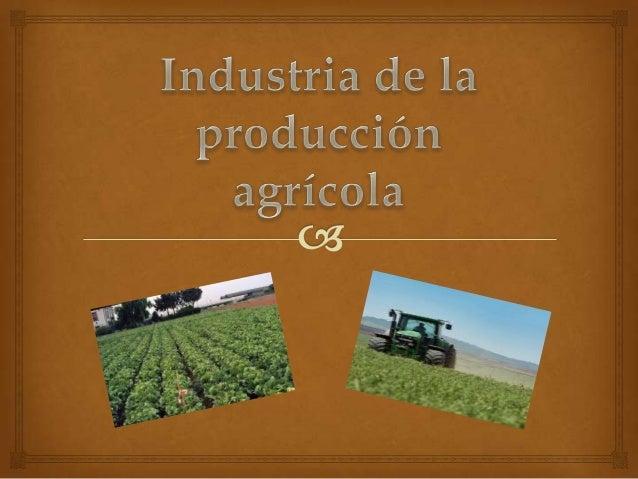 La agricultura (del latín agri «campo» y cultura «cultivo,crianza»),1 2 es el conjunto de técnicas y conocimientospara cu...