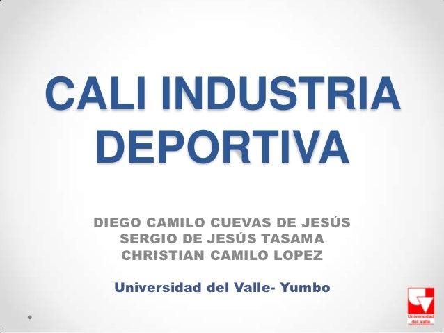 CALI INDUSTRIA  DEPORTIVA DIEGO CAMILO CUEVAS DE JESÚS    SERGIO DE JESÚS TASAMA    CHRISTIAN CAMILO LOPEZ   Universidad d...
