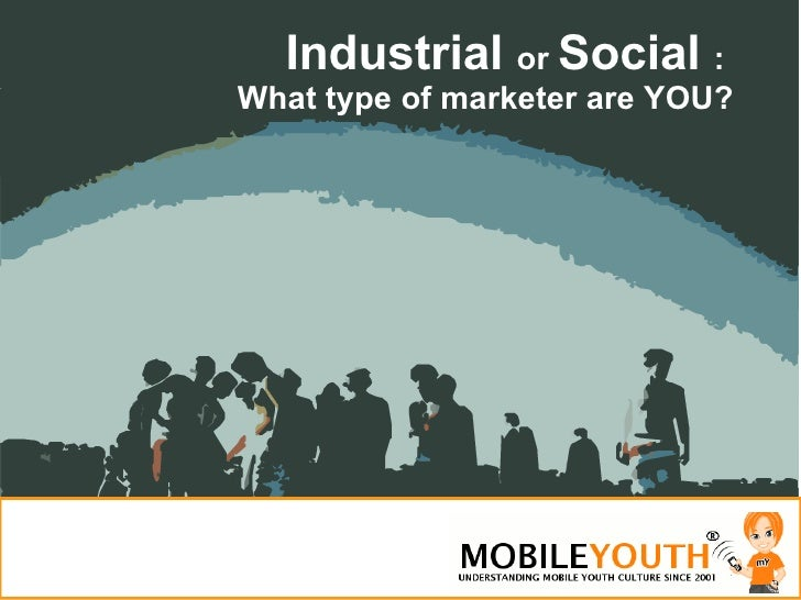 (Graham Brown mobileYouth) Industrial or Social - what type of marketer are you?