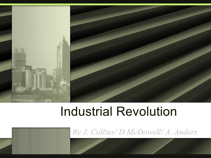 Industrial Revolution By J. Collins/ D McDowell/ A. Anders