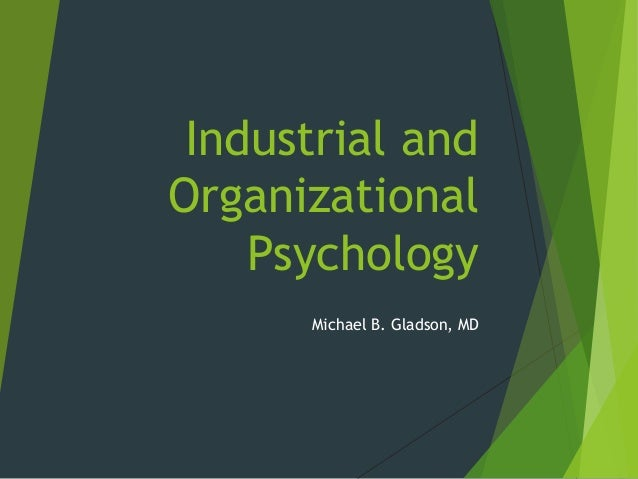 the benefits of organizational psychology within Applications of industrial and organizational psychology: benefits for acme aluminum trial case study the skeptical ceo for behavioral factors appl 641.