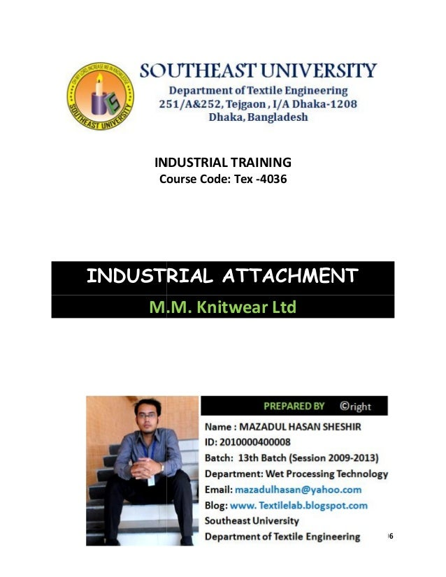 Page 1 of 206 INDUSTRIAL TRAINING Course Code: Tex -4036 INDUSTRIAL ATTACHMENT M.M. Knitwear Ltd Page 1 of 206 INDUSTRIAL ...