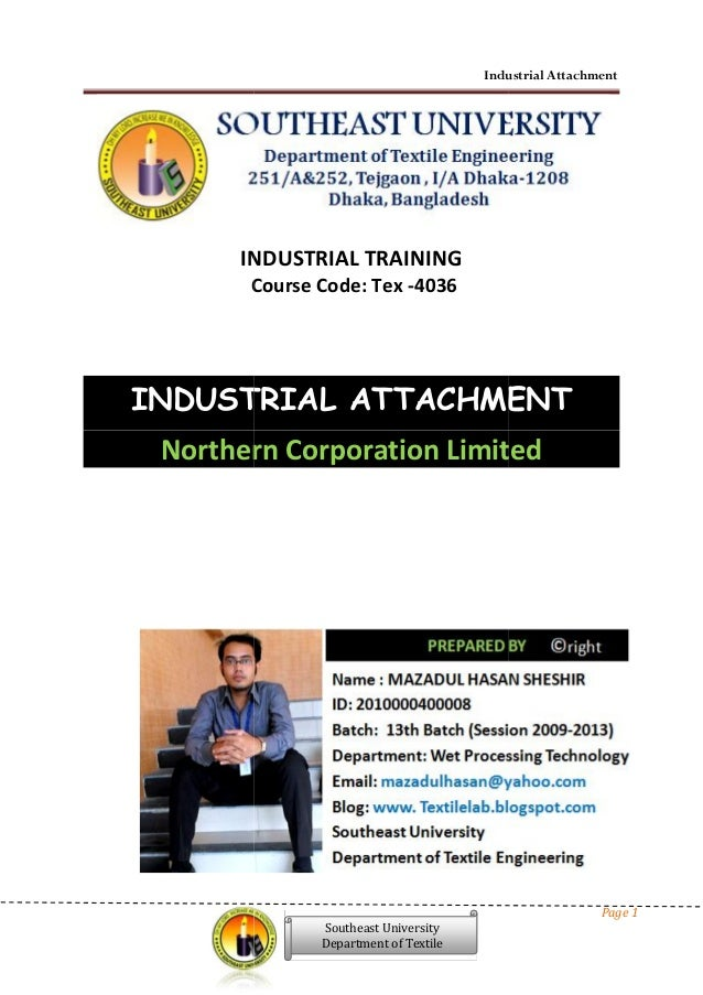 Industrial Attachment Page 1 Southeast University Department of Textile INDUSTRIAL TRAINING Course Code: Tex -4036 INDUSTR...