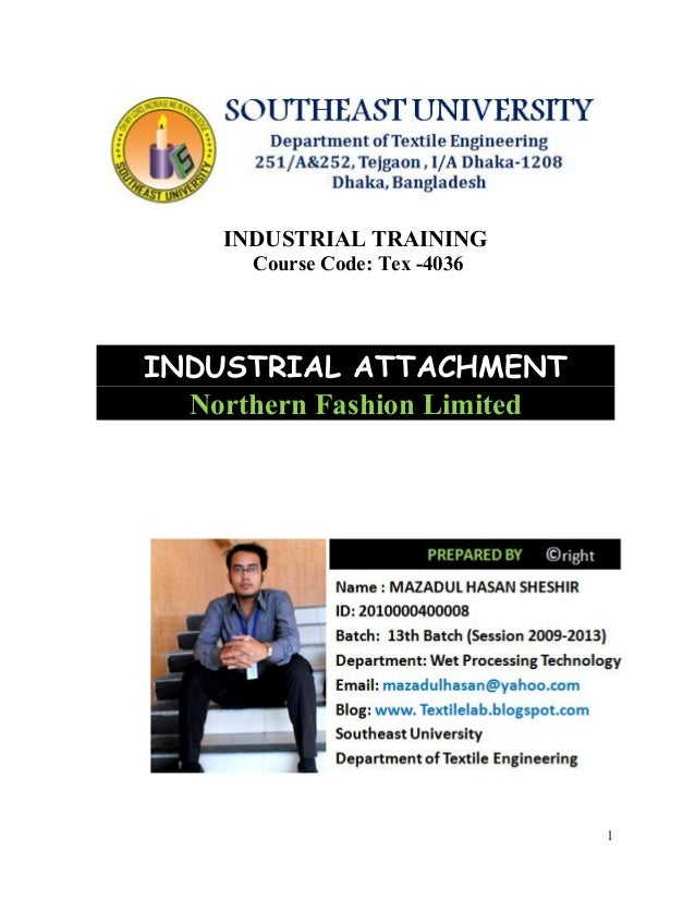 1 INDUSTRIAL TRAINING Course Code: Tex -4036 INDUSTRIAL ATTACHMENT Northern Fashion Limited
