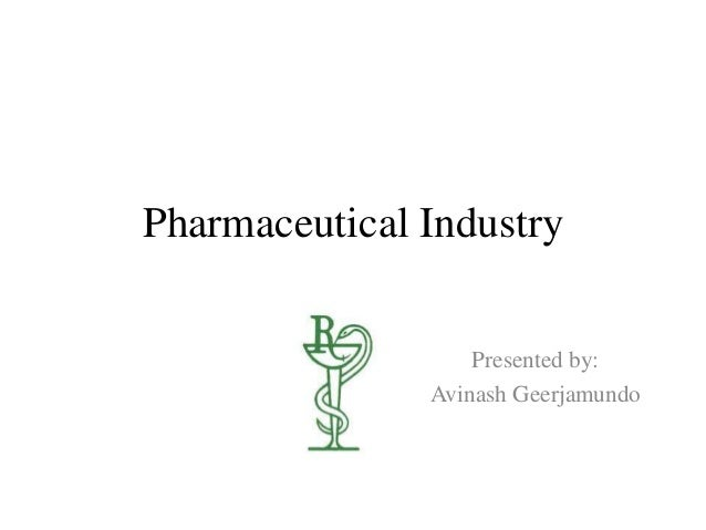 Pharmaceutical Industry                   Presented by:               Avinash Geerjamundo
