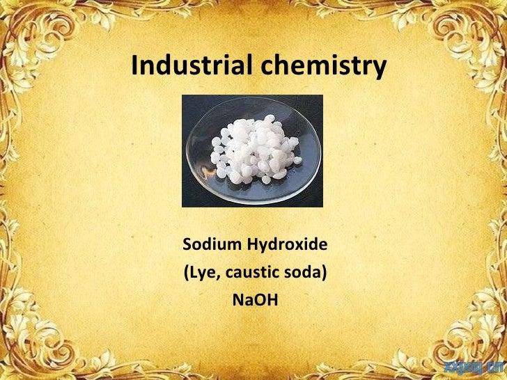 Industrial chemistry Sodium Hydroxide (Lye,  caustic soda) NaOH