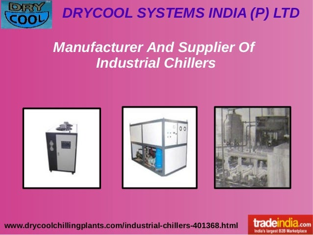 DRYCOOL SYSTEMS INDIA (P) LTD www.drycoolchillingplants.com/industrial-chillers-401368.html Manufacturer And Supplier Of I...