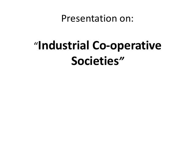 "Presentation on:""Industrial Co-operative       Societies"""