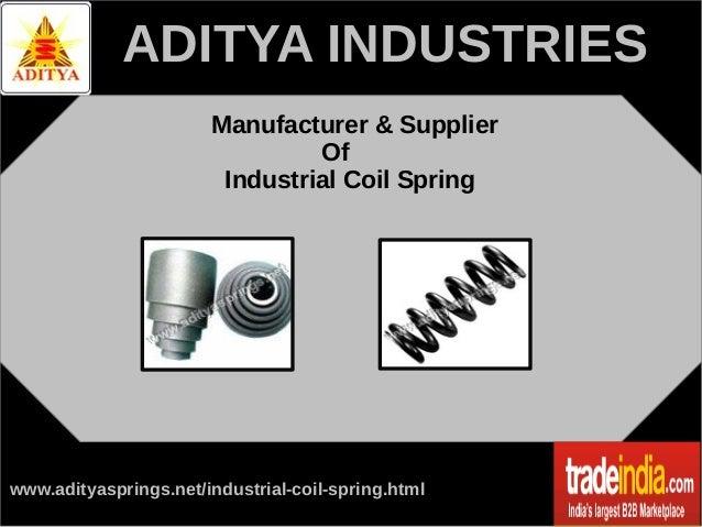 ADITYA INDUSTRIES Manufacturer & Supplier Of Industrial Coil Spring  www.adityasprings.net/industrial-coil-spring.html
