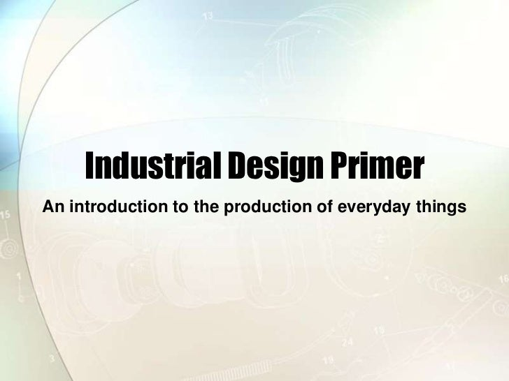 Industrial Design Primer<br />An introduction to the production of everyday things<br />