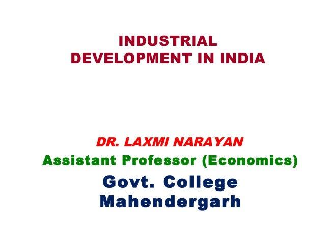 INDUSTRIAL DEVELOPMENT IN INDIA Dr. Laxmi Narayan Assistant Professor Economics Govt. P.G. College Mahendergarh, Haryana, ...