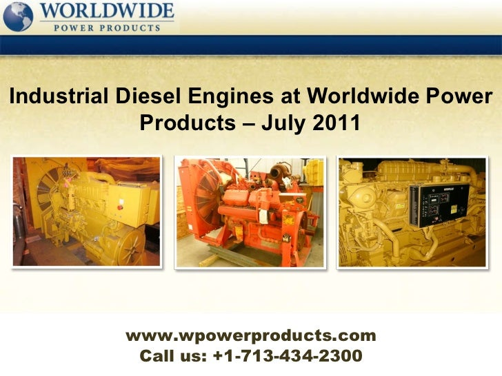 Call us: +1-713-434-2300 Industrial Diesel Engines at Worldwide Power Products – July 2011 www.wpowerproducts.com