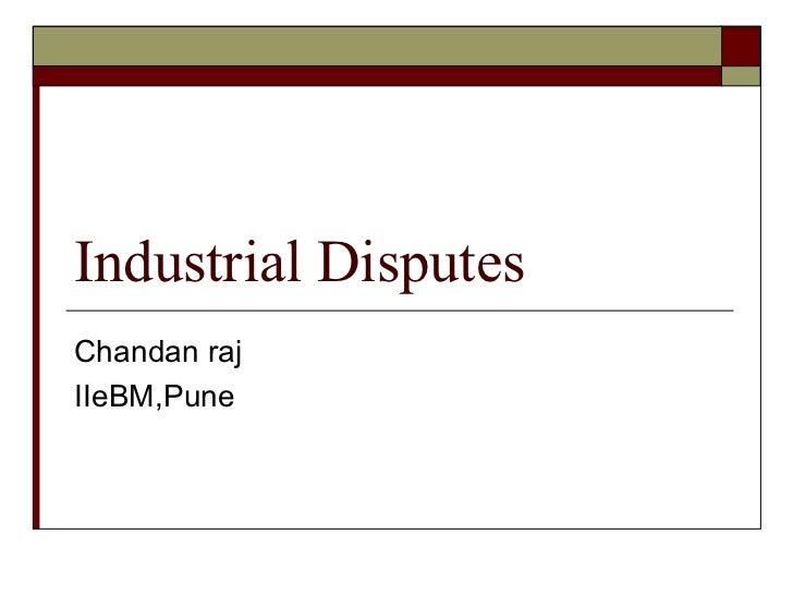Industrial Disputes Chandan raj IIeBM,Pune